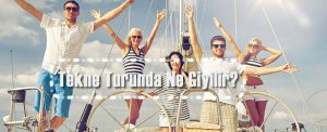Tekne turu kıyafetleri, tekne turunda ne giyilir? Tekne kıyafetleri ile ilgili yazımız